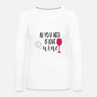 Red Wine All you need is wine Wine red wine gift idea - Women's Premium Longsleeve Shirt