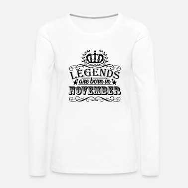 Born Legends are born in November. birthday - Women's Premium Longsleeve Shirt