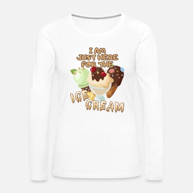 I AM JUST HERE FOR THE ICE CREAM - Women's Premium Longsleeve Shirt