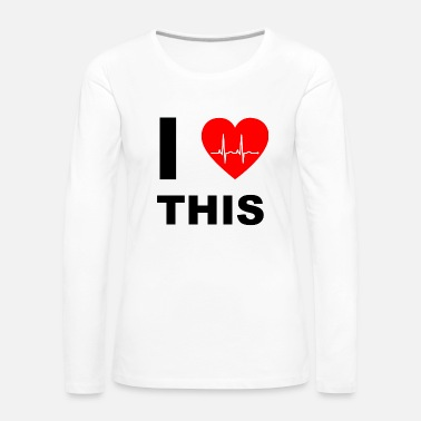 I Love I love this - I love that - Women's Premium Longsleeve Shirt