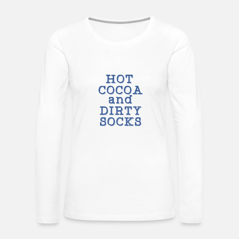 Cocoa Long Sleeve Shirts - hot chocolate and dirty socks - Women's Premium Longsleeve Shirt white