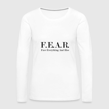 Fear Face Everything And Rise - Frauen Premium Langarmshirt