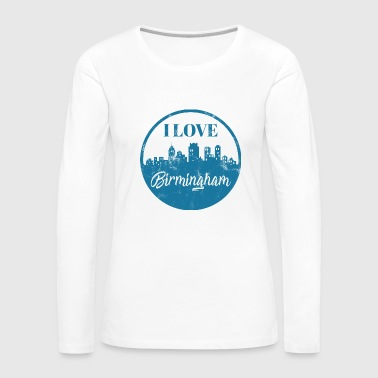 I Love Birmingham - City Break - Gift - Women's Premium Longsleeve Shirt