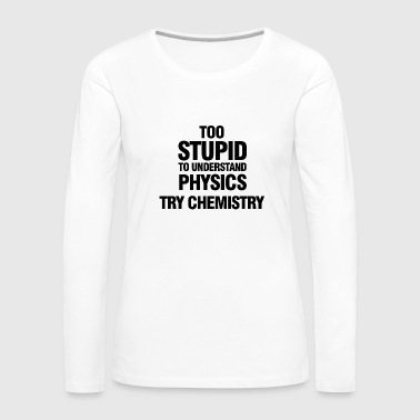 its hard to understand physics - Women's Premium Longsleeve Shirt