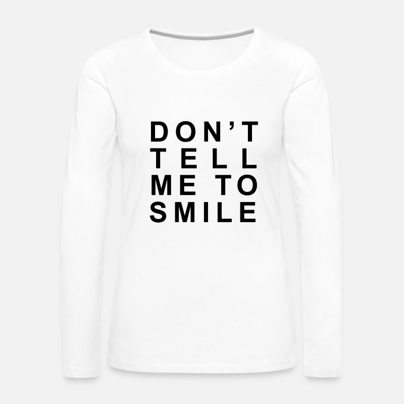 Gay Pride Long Sleeve Shirts - Don't tell me to smile - Women's Premium Longsleeve Shirt white