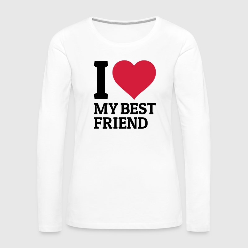 I love my best friend - Women's Premium Longsleeve Shirt