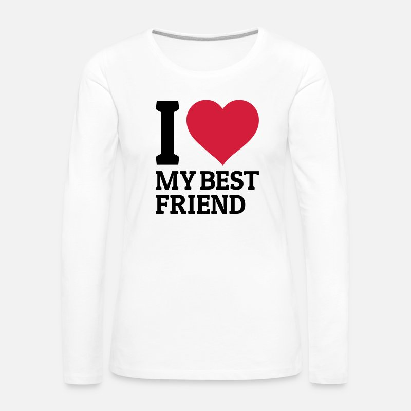 Love Long Sleeve Shirts - I love my best friend - Women's Premium Longsleeve Shirt white