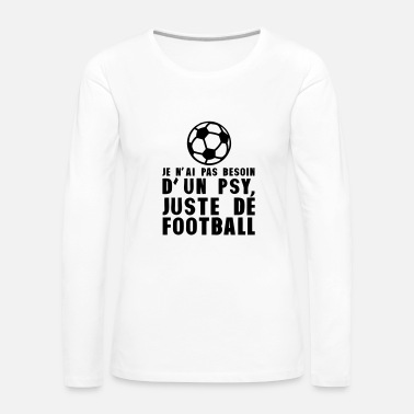 Football football pas besoin psychologue humour - T-shirt manches longues Premium Femme