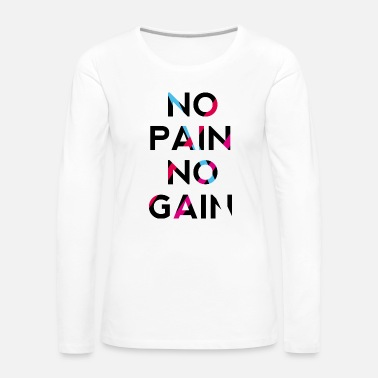 No Pain No Gain no pain no gain - Camiseta de manga larga premium mujer