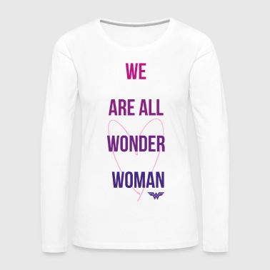 DC Comics We Are All Wonder Woman - Premium langermet T-skjorte for kvinner