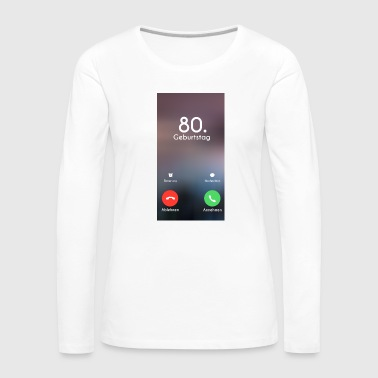 80th Birthday Phone Call Call - Women's Premium Longsleeve Shirt