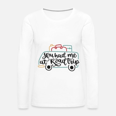 Camping You had me at road trip gift - Women's Premium Longsleeve Shirt