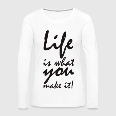 life is what you make it - Camiseta de manga larga premium mujer