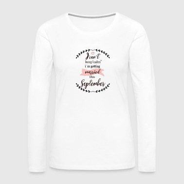 i_cant_keep_calm_september - Vrouwen Premium shirt met lange mouwen