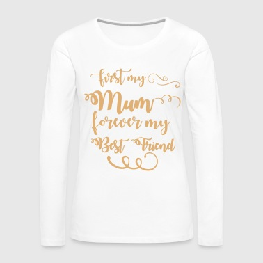 First my mum forever my best friend - Women's Premium Longsleeve Shirt