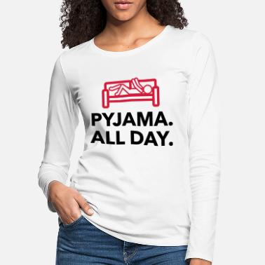 Bed Underwear Throughout the day in your pajamas! - Women's Premium Longsleeve Shirt