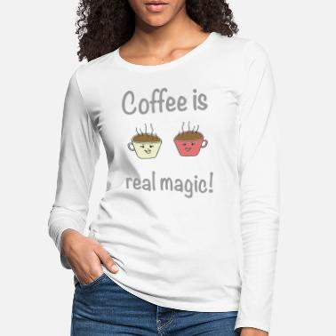 Coffee is real magic / sayings / trend - Women's Premium Longsleeve Shirt