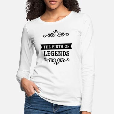 Date Of Birth (Date Of Birth) The Birth Of Legends - Women's Premium Longsleeve Shirt
