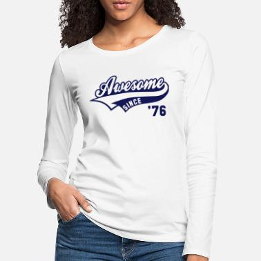 Awesome Awesome SINCE 1976 - Birthday Geburtstag - Women's Premium Longsleeve Shirt