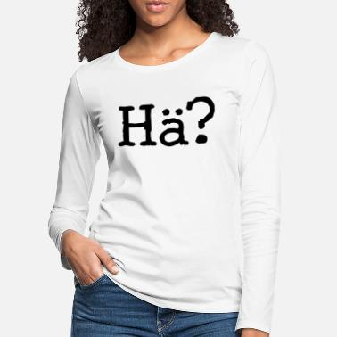 Huh? Question mark - saying - question - Women's Premium Longsleeve Shirt