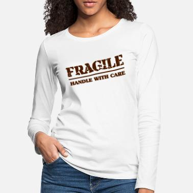 fragile handle with care - Women's Premium Longsleeve Shirt