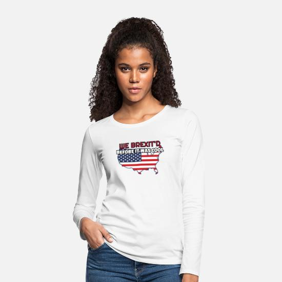 Usa Long sleeve shirts - 4th of July Gift We Brexit'd Before It Was Cool - Women's Premium Longsleeve Shirt white