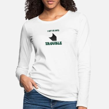 Us I get us into trouble 1 of 2 - Frauen Premium Langarmshirt