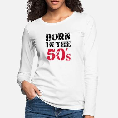 50s Born in the 50's - T-shirt manches longues premium Femme