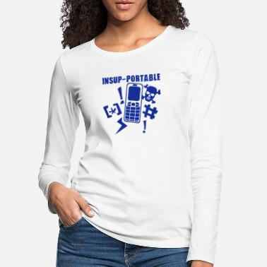 Mobile Phone unbearable mobile phone phone - Women's Premium Longsleeve Shirt