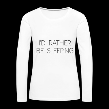 rather be sleeping - Women's Premium Longsleeve Shirt