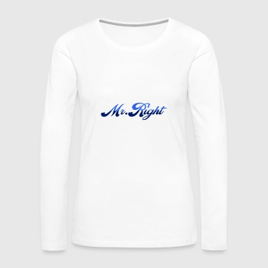 Mr. Right - Women's Premium Longsleeve Shirt