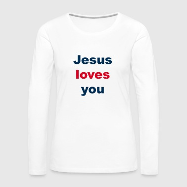 Jesus Loves You - Jesus loves you - Women's Premium Longsleeve Shirt