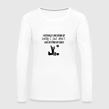 Being up early - Frauen Premium Langarmshirt