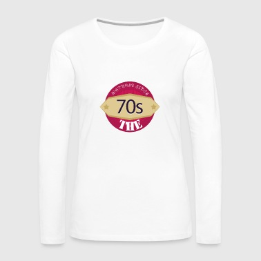 matured since the 70s Shirt Birthday - Women's Premium Longsleeve Shirt