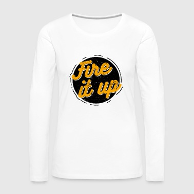 Fire it up - Frauen Premium Langarmshirt