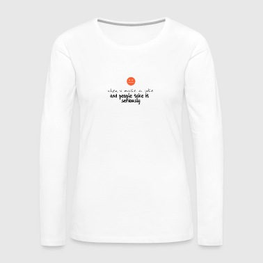 People just take it too seriously - Women's Premium Longsleeve Shirt