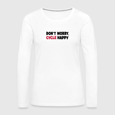 Don't worry, cycle happy - Frauen Premium Langarmshirt