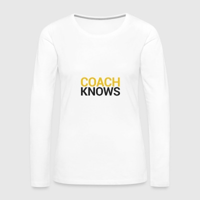 Coach / Coach: Coach Knows - Women's Premium Longsleeve Shirt