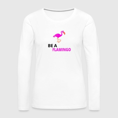 Be A Flamingo Black - Women's Premium Longsleeve Shirt