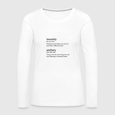 Insanity is Archery - Women's Premium Longsleeve Shirt