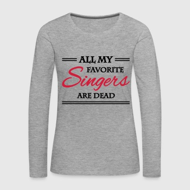 All my favorite singers are dead - Långärmad premium-T-shirt dam