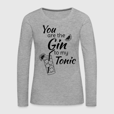 Gin Tonic Spruch You are the gin to my tonic schw - Frauen Premium Langarmshirt