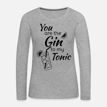 Abend Gin Tonic Spruch You are the gin to my tonic schw - Frauen Premium Langarmshirt