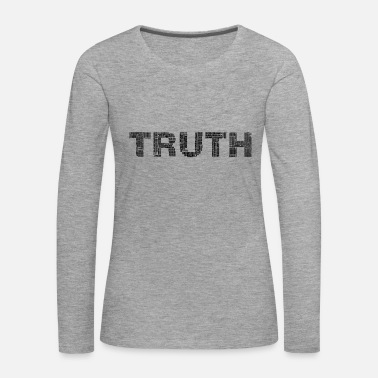 Truth The truth, The Truth - Women's Premium Longsleeve Shirt