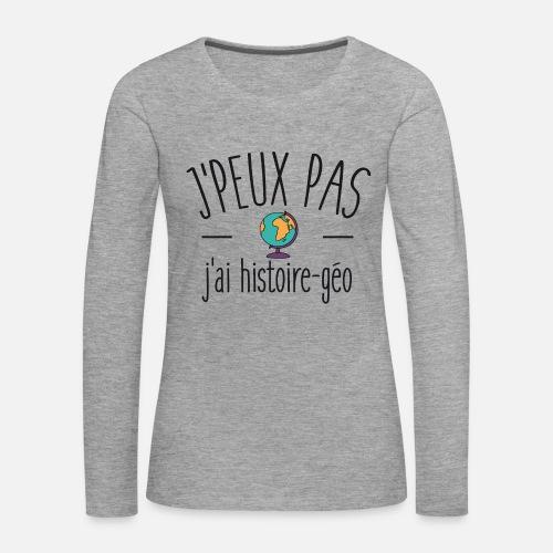 Je peux pas j ai histoire géo T-shirt manches longues premium Femme    Spreadshirt a98ca2385638
