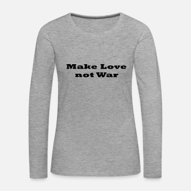 Make Love Not War make love not war - Women's Premium Longsleeve Shirt