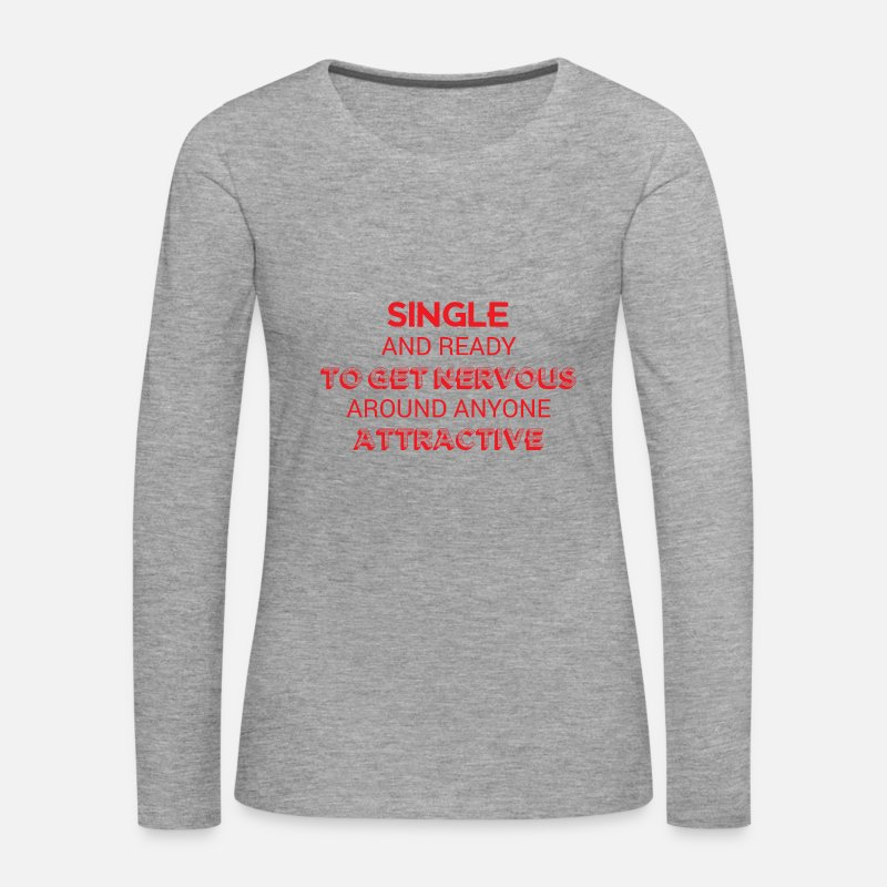 Ready Long Sleeve Shirts - Single: Single and ready to get nervous around - Women's Premium Longsleeve Shirt heather grey