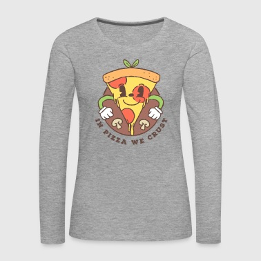In Pizza we crust - Frauen Premium Langarmshirt