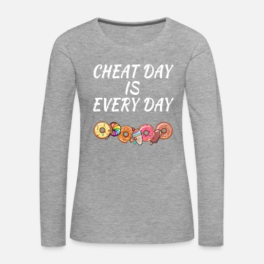 Day Cheat Day is Every Day - Vrouwen Premium shirt met lange mouwen