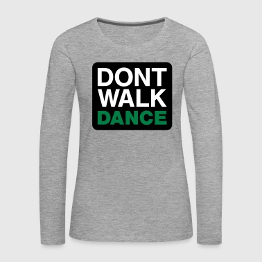 Dont walk dance - Frauen Premium Langarmshirt